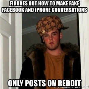 Less Scumbag Scumbag Steve - figures out how to make fake facebook and iphone conversations only posts on reddit