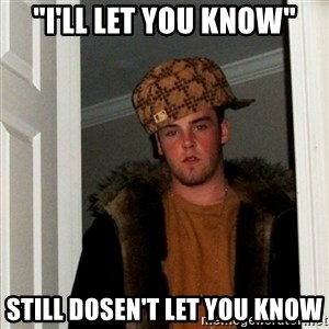 "Less Scumbag Scumbag Steve - ""i'll let you know"" still dosen't let you know"
