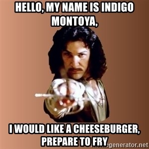 Prepare To Die - Hello, my name is indigo Montoya, I would like a cheeseburger, prepare to fry