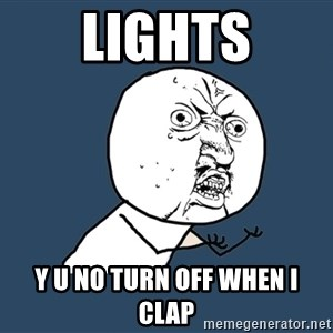 Y U No - lights y u no turn off when i clap