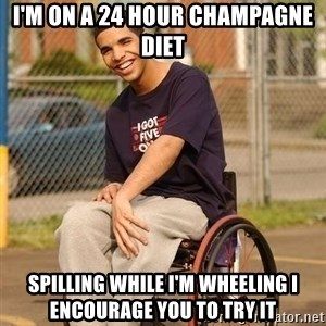 Drake Wheelchair - i'm on a 24 hour champagne diet spilling while i'm wheeling i encourage you to try it