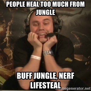 Phreak - people heal too much from jungle buff jungle, nerf lifesteal