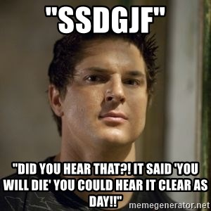 "Zak Bagans - ""ssdgjf"" ""Did you hear that?! It said 'you will die' you could hear it clear as day!!"""
