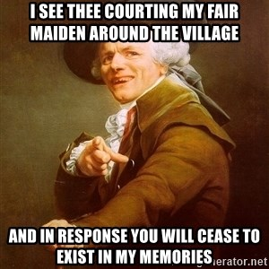Joseph Ducreux - I see thee courting my fair maiden around the village and in response you will cease to exist in my memories