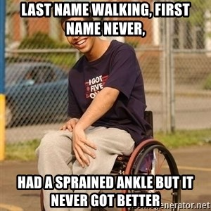 Drake Wheelchair - LAst name WAlking, first name never, Had a sprained ankle but it never got better