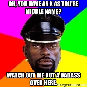 black lord - Oh, you have an x as you're middle name? watch out we got a badass over here.