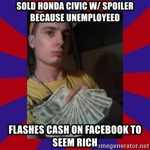 derpy dale - Sold Honda Civic w/ spoiler Because Unemployeed flashes cash on facebook to seem rich