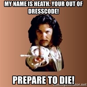 Prepare To Die - My name is heath. your out of dresscode! prepare to die!