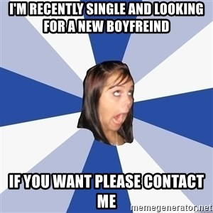 Annoying Facebook Girl - i'm recently single and looking for a new boyfreind if you want please contact me