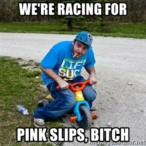 Thug Life on a Trike - We're racing for pink slips, bitch