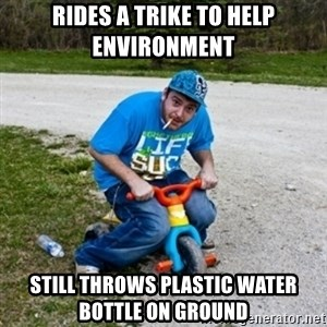 Thug Life on a Trike - rides a trike to help environment still throws plastic water bottle on ground