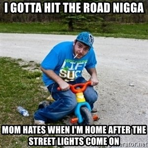Thug Life on a Trike - i gotta hit the road nigga mom hates when i'm home after the street lights come on
