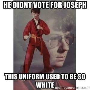 Karate Kid - He didnt vote for joseph this uniform used to be so white