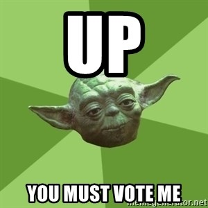 Advice Yoda Gives - Up You must vote me