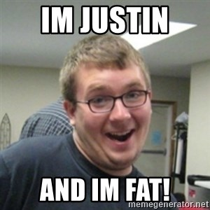 Seemingly Good Guy Dave - Im JUSTIN  AND IM FAT!