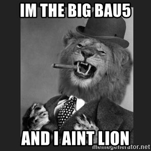 Gentleman Lion - Im the big bau5 and i aint lion