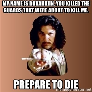Prepare To Die - My name is dovahkiin. you killed the guards that were about to kill me. prepare to die