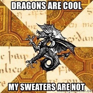 History Major Heraldic Beast - Dragons are cool my sweaters are not
