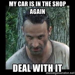 Badass Rick - My car is in the shop again Deal with it
