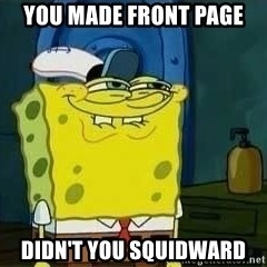Spongebob - You made front page didn't you squidward
