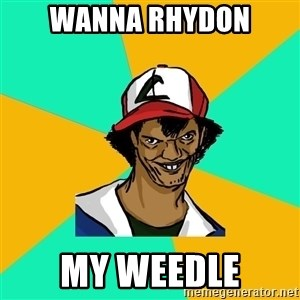Ash Pedreiro - wanna rhydon my weedle