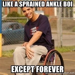 Drake Wheelchair - like a sprained ankle boi except forever