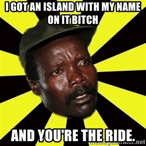 KONY THE PIMP - i got an island with my name on it bitch and you're the ride.