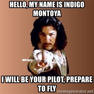 Prepare To Die - Hello, my name is indigo Montoya I will be your pilot, prepare tO fly