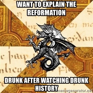 History Major Heraldic Beast - Want to explain the reformation drunk after watching drunk history