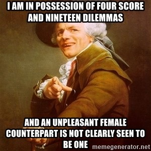Joseph Ducreux - I AM IN POSSESSION OF FOUR SCORE AND NINETEEN DILEMMAS AND AN UNPLEASANT FEMALE COUNTERPART IS NOT CLEARLY SEEN TO BE ONE