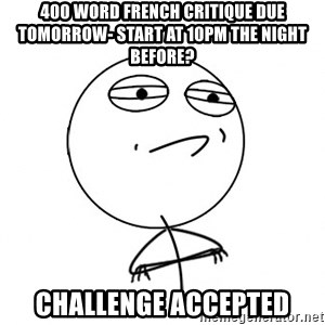 Challenge Accepted HD - 400 WORD FRENCH CRITIQUE DUE TOMORROW- START AT 10PM THE NIGHT BEFORE? CHALLENGE ACCEPTED
