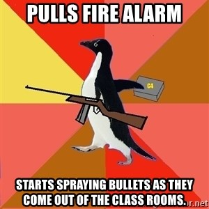Socially Fed Up Penguin - Pulls fire alarm Starts Spraying bullets as they come out of the class rooms.