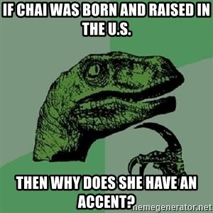 Philosoraptor - If chai was born and raised in the U.S. then why does she have an accent?