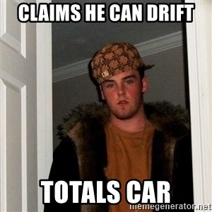 Scumbag Steve - claims he can drift totals car