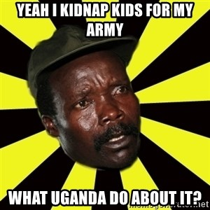 KONY THE PIMP - yeah i kidnap kids for my army what uganda do about it?