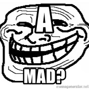 You Mad Bro - a mad?