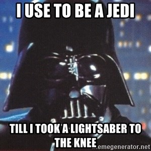 Darth Vader - I Use to be a Jedi Till i took a lightsaber to the knee