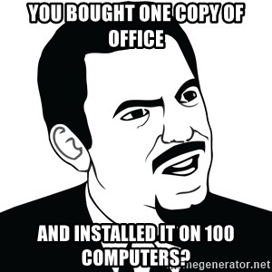 Are you serious face  - You bought one copy of office And installed it on 100 computers?