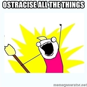 All the things - OSTRACISE all the things