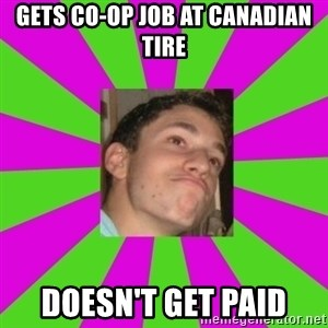 Absent-minded Looch  - Gets co-op job at canadian tire doesn't get paid