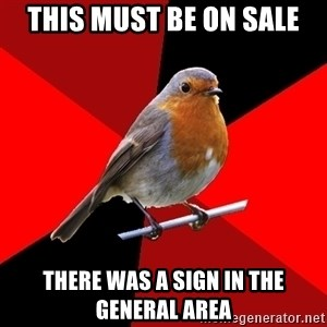 Retail Robin - this must be on sale there was a sign in the general area