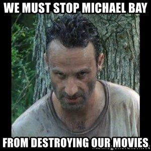 Badass Rick - We must stop Michael Bay  From destroying our movies