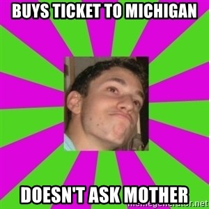 Absent-minded Looch  - buys ticket to michigan doesn't ask mother