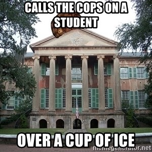 Scumbag College - calls the cops on a student over a cup of ice