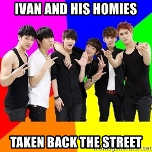 b2st - Ivan and his homies Taken Back the street