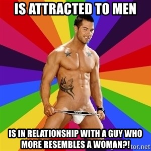 Gay pornstar logic - is attracted to men is in relationship with a guy who more resembles a woman?!