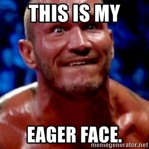 Psycho Orton - this is my eager face.