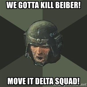 Advice Guardsman - We gotta kill beiber! MOVE IT DELTA SQUAD!