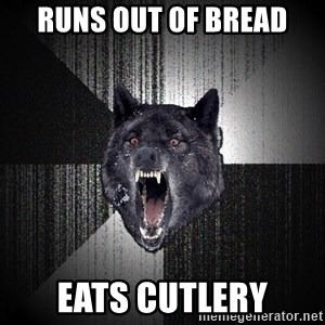 Insanity Wolf - RUNS OUT of bread eats cutlery