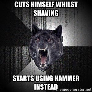 Insanity Wolf - CUTS HIMSELF whilst shaving starts using hammer instead